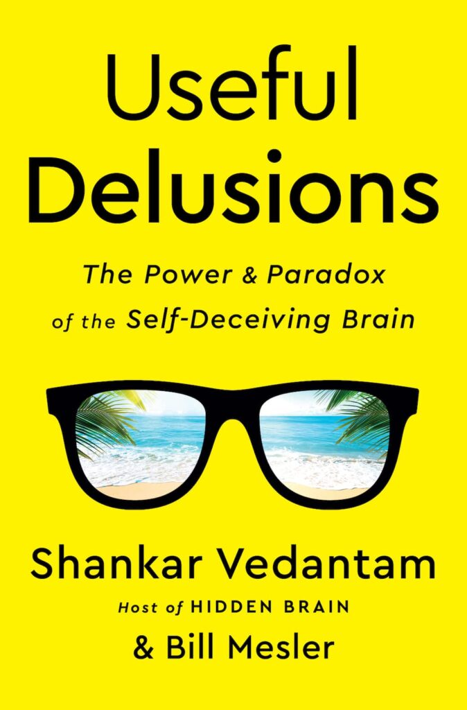 Useful Delusions book cover, from the New York Times best-selling author and host of Hidden Brain, Shankar Vedantam